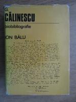 Anticariat: Ion Balu - G. Calinescu, biobibliografie