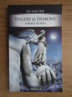 Jean-Jacques Bedu - Ingeri si demoni. Sursele secrete