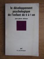 Anticariat: Jean Pierre Dufoyer - Le developpement psychologique de l'enfant de 0 a 1 an