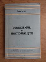 Anticariat: John Lewis - Marxismul si irationalistii