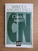 Mircea Anghelescu - Clasicii nostri
