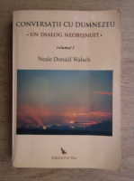 Anticariat: Neale Donald Walsch - Conversatii cu Dumnezeu. Un dialog neobisnuit (volumul 1)