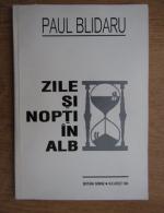Paul Blidaru - Zile si nopti in alb