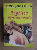 Anne Golon - Angelica si drumul spre Versailles