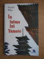 Anticariat: Aurel Rau - In inima lui Yamato