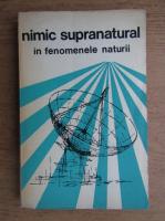 Anticariat: Dumitru Andreescu - Nimic supranatural in fenomenele naturii