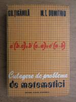 Anticariat: Gh. Tiganila - Culegere de probleme de matematici. Algebra si trigonometrie (1979)