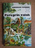 Anticariat: Gheorghe Tomozei - Peregrin Valah
