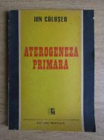 Anticariat: Ion Caluser - Aterogeneza primara