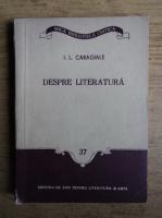 Ion Luca Caragiale - Despre literatura