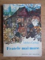 Anticariat: Mehes Gyorgy - Fratele mai mare