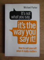 Michael Parker - It's not what you say, it's the way you say it! How to sell yourself when it really matters
