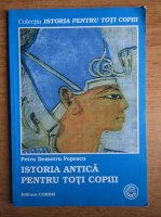 Anticariat: Petru Demetru Popescu - Istoria antica pentru toti copiii