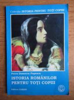 Anticariat: Petru Demetru Popescu - Istoria romanilor pentru toti copiii