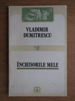 Anticariat: Vladimir Dumitrescu - Inchisorile mele