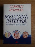 Anticariat: Corneliu Borundel - Medicina interna pentru cadre medii
