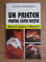 Anticariat: Ileana Andreescu - Un prieten pentru copiii nostri. Porcul de guineea. Hamsterii
