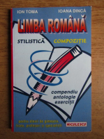 Anticariat: Ion Toma, Ioana Dinca - Limba romana stilistica si compozitie. Compediu, antologie, exercitii