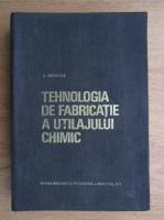Anticariat: Lucretia Oprean - Tehnologia de fabricatie a utilajului chimic
