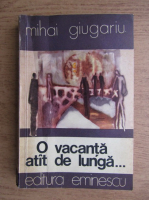 Anticariat: Mihai Giugariu - O vacanta atat de lunga