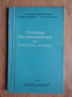 Anticariat: Mircea Constantinescu - Statiunile balneo-climatice din judetul Arges