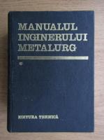 Suzana Gadea - Manualul inginerului metalurg (volumul 1)