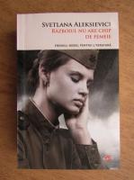 Anticariat: Svetlana Aleksievici - Razboiul nu are chip de femeie