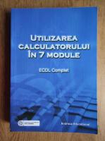 Utilizarea calculatorului in 7 module. ECDL complet