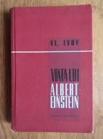 Vl. Lvov - Viata lui Albert Einstein