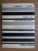 Anticariat: W. Deppert, K. Stoll - Initiere in pneumoautomatica. Elemente si sisteme de comanda