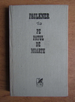 Anticariat: William Faulkner - Pe patul de moarte