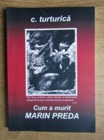 C. Turturica - Cum a murit Marin Preda