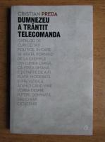 Cristian Preda - Dumnezeu a trantit telecomanda