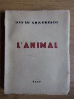 Anticariat: Dan Er. Grigorescu - L'Animal (1947)