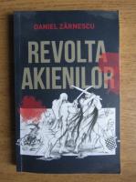 Daniel Zarnescu - Revolta akienilor