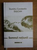 Dumitru Constantin Dulcan - Somnul ratiunii