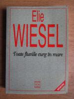 Elie Wiesel - Toate fluviile curg in mare (volumul 1)