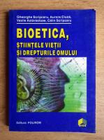 Gheorghe Scripcaru - Bioetica, stiintele vietii si drepturile omului