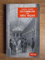 Anticariat: Gustave Flaubert - Dictionnaire des idees recues