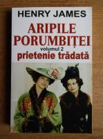 Anticariat: Henry James - Aripile porumbitei (volumul 2)