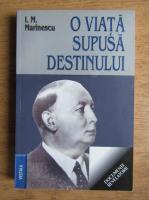 I. M. Marinescu - O viata supusa destinului