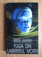 Maria Giurgiu - Fuga din labirintul mortii