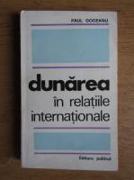 Paul Gogeanu - Dunarea in relatiile internationale