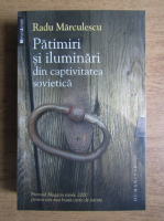 Anticariat: Radu Marculescu - Patimiri si iluminari din captivitatea sovietica