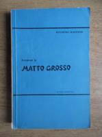Anticariat: Raymond Maufrais - Aventuri la Matto Crosso