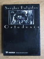 Serghei Bulgakov - Ortodoxia
