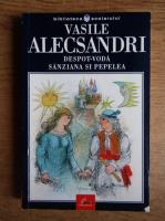 Anticariat: Vasile Alecsandri - Despot-Voda, Sanziana si Pepelea