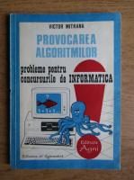 Victor Mitrana - Provocarea algoritmilor. Probleme pentru concursurile de informatica