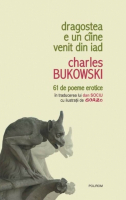 Charles Bukowski - Dragostea e un caine venit din iad. 61 de poeme erotice