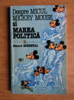 Eduard Rozental - Despre micul Mickey Mouse si marea politica